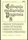 Církevní topografie a farní síť pražské církevní provincie v pozdním středověku