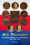 Naši prezidenti na mincích, medailích a plaketách : 1918, 1993, 2008