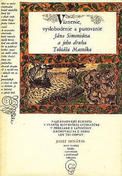 Väznenie, vyslobodenie a putovanie Jána Simonidesa a jeho druha Tobiáša Masníka obálka knihy