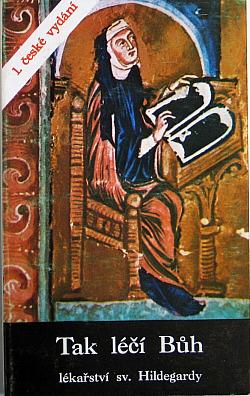Tak léčí Bůh: lékařství sv. Hildegardy