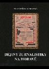 Dějiny žurnalistiky na Moravě: první století českých časopisů 1848-1948