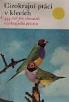 Cizokrajní ptáci v klecích *444 rad pro chovatele cizokrajného ptactva