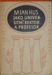 M. Jan Hus jako universitní rektor a profesor. Výbor z jeho projevů obálka knihy
