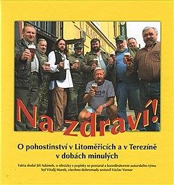Na zdraví! O pohostinství v Litoměřicích a v Terezíně v dobách minulých obálka knihy