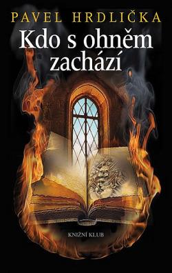 Kdo s ohněm zachází obálka knihy