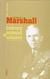 George C. Marshall, tvůrce armád a aliancí
