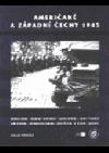 Američané a západní Čechy 1945 / Americans in West Bohemia 1945
