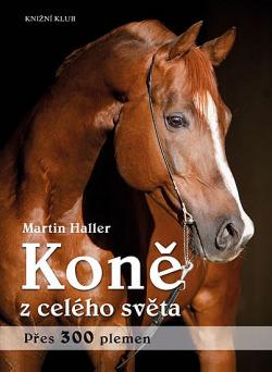 Koně z celého světa: přes 300 plemen obálka knihy