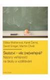 Školství - věc (ne)veřejná: názory veřejnosti na školu a vzdělávání