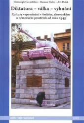Diktatura - válka - vyhnání: kultury vzpomínání v českém, slovenském a německém prostředí od roku 1945