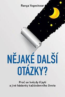 Nějaké další otázky? – Proč se hvězdy třpytí a jiné hádanky každodenního života obálka knihy