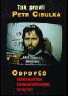 Tak pravil Petr Cibulka - Odpověď vládnoucímu komunistickému dobytku