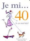 Je mi... 40. A co má být?