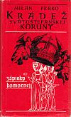 Krádež svätoštefanskej koruny /zápisky komornej/
