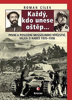 Každý, kdo unese oštěp...: První a poslední Mussoliniho vítězství, válka o Habeš 1935–1936 obálka knihy