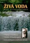 Živá voda - Objevy a vynálezy Viktora Schaubergera. Cesta pochopení a záchrany přírody.