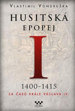 Husitská epopej I.: 1400–1415. Za časů krále Václava IV. obálka knihy