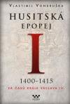 Husitská epopej I.: 1400 - 1415. Za časů krále Václava IV.