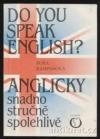 Do you speak English? Anglicky snadno stručně spolehlivě