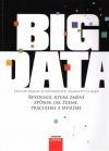 Big Data: Revoluce, která změní způsob, jak žijeme, pracujeme a myslíme