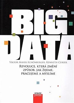 Big Data: Revoluce, která změní způsob, jak žijeme, pracujeme a myslíme obálka knihy