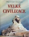 Velké civilizace - Objevování minulosti