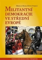 Recenze: Mareš, M., Výborný, J.: Militantní demokracie ve střední Evropě