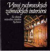 Vývoj sychrovských zámeckých interiérů - Ze sbírek státního zámku Sychrov