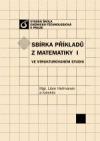 Sbírka příkladů z matematiky I ve strukturovaném studiu