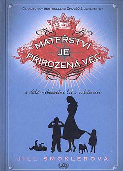 Mateřství je přirozená věc a další nebezpečné lži o rodičovství obálka knihy