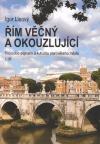 Řím věčný a okouzlující : průvodce dějinami a kulturou starověkého města. I. díl