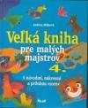 Veľká kniha pre malých majstrov 4.
