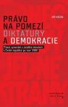 Právo na pomezí diktatury a demokracie - Právní vyrovnání s totalitní minulostí v České republice po roce 1989