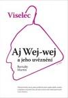 Viselec - Aj Wej-wej a jeho uvěznění