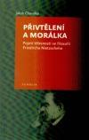 Přivtělení a morálka: Pojetí tělesnosti ve filosofii Friedricha Nietzscheho