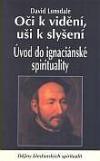 Oči k vidění, uši k slyšení - Úvod do ignaciánské spirituality