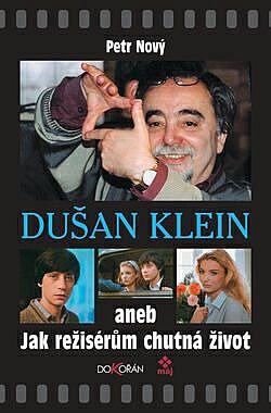 Dušan Klein aneb Jak režisérům chutná život obálka knihy