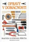 Opravy v domácnosti : praktická ilustrovaná príručka