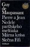 Pierre a Jean / Nedele parížskeho meštiaka / Márna krása / Slečna Fifi