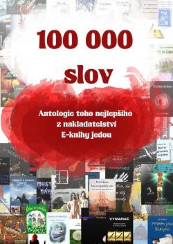 100 000 slov: Antologie toho nejlepšího z nakladatelství E-knihy jedou obálka knihy