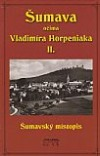 Šumava očima Vladimíra Horpeniaka II