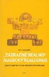 """""""Zázračné reálno"""" a magický realismus"""