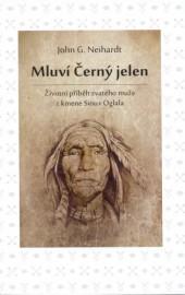 Mluví Černý jelen Životní příběh svatého muže z kmene Sioux Oglala