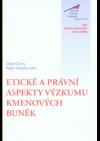 Etické a právní aspekty výzkumu kmenových buněk. Sborník z konference.