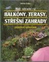 Malý zahradní ráj. Balkóny, terasy, střešní zahrady