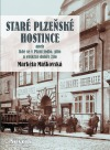 Staré plzeňské hostince aneb Kde se v Plzni jedlo, pilo a veskrze dobře žilo