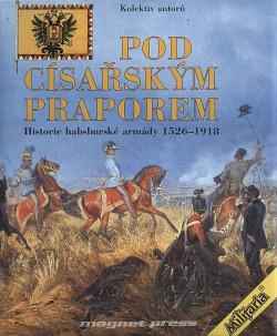 Pod císařským praporem - Historie habsburské armády 1526-1918 obálka knihy