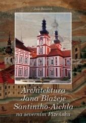 Architektura Jana Blažeje Santiniho-Aichla na severním Plzeňsku obálka knihy