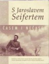 S Jaroslavem Seifertem časem i nečasem