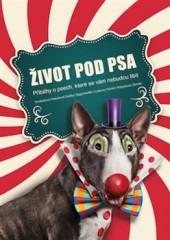 Život pod psa: příběhy o psech, které se vám nebudou líbit obálka knihy